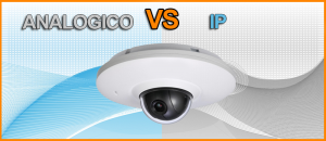 Video Sorveglianza analogica vs videosorveglianza ip
