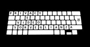 privacy e videosorveglianza: Normative impianti